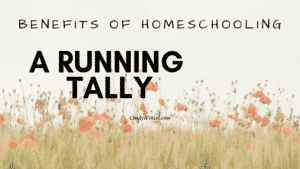 Benefits of Homeschooling: A Running Tally
